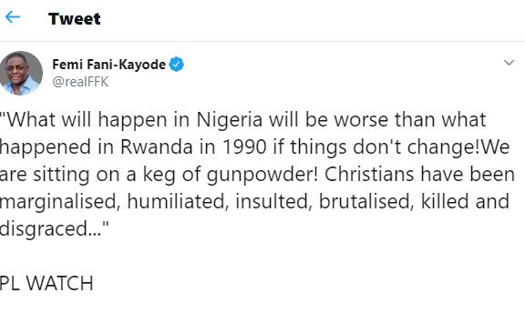 Nigeria?s former Aviation Minister, Femi Fani-Kayode on Saturday said Nigeria is sitting on a keg of gunpowder and that if things did not change, what happened in Rwanda in the 90s will be a small thing compared to what will happen to Nigeria. Fani-Kayode, in series of tweets also said no matter how much secular education one might have had and that even if one went to the best schools in the world from the age of seven as he did, if one did not have an in-depth knowledge and understanding of the Word of God and the Holy Bible, one is nothing but an intellectual barbarian. ?It is common knowledge that the leader of the great 1917 Russian Bolshevik revolution and head of the world?s first communist state, Vladimer Lenin, approved the execution of Tsar Nicholas 11, the last of the Russian Tsars, and his wife, son and five daughters in 1918. ?What many do not know is that 31 years earlier, in 1887, Nicholas 11?s father, Tsar Alexander 111, had approved the execution of Lenin?s older brother, Alexander Ulyanov, who was 21 years old at the time, for attempting to assassinate him and effect a revolution. ?What will happen in Nigeria will be worse than what happened in Rwanda in 1990 if things don?t change! We are sitting on a keg of gunpowder! Christians have been marginalised, humiliated, insulted, brutalised, killed and disgraced?? ?We have become a nation of sociopaths?If I were to see Buhari I would ask him why he hates us so much and why, like Pharaoh, he has hardened his heart. I would tell him that I suspect that God has hardened his heart unto destruction,? Fani-Kayode tweeted.