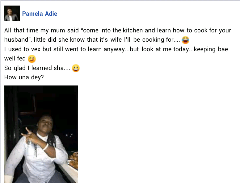 """""""All that time my mum said come and learn how to cook for your husband little did she know it?s wife I?ll be cooking for"""" -  LGBT rights activist, Pamela Adie"""