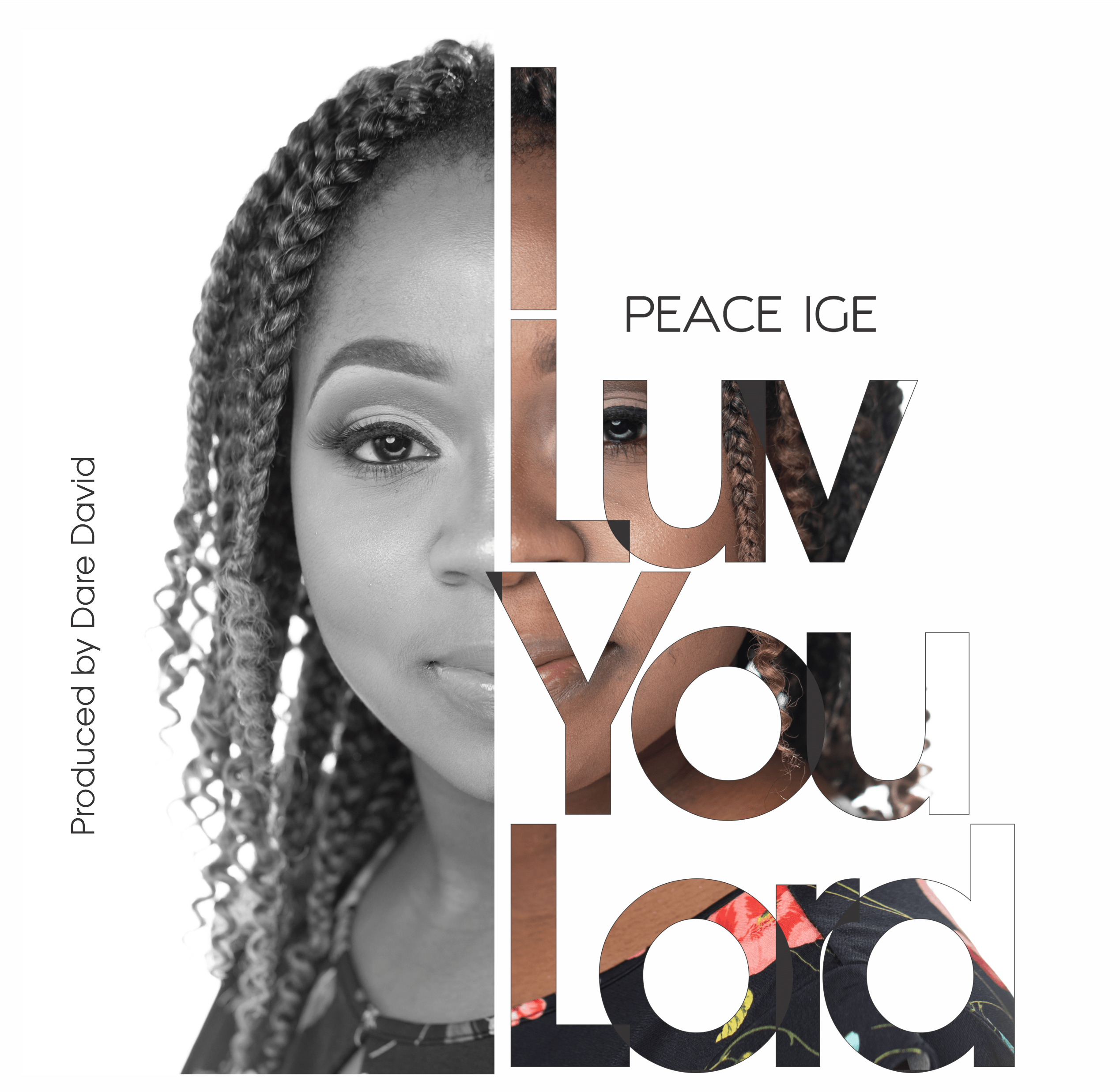 I LUV YOU LORD ... Peace Ige masterfully raises the bar in her new afro-dynamic sing-along get-on-your-feet-and-dance gospel groove