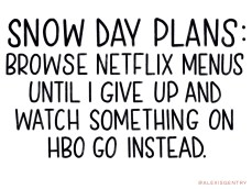 Snow Day Netflix and HBO Go