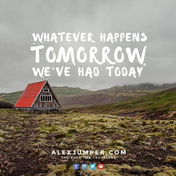 whatever happens tomorrow we have had today alexjumper-frases-de-viajero