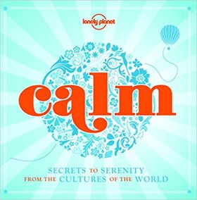 Calm: Secrets to Serenity from Cultures of the World