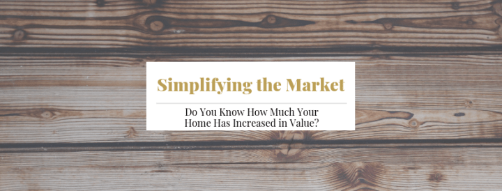 Do You Know How Much Your Home Has Increased in Value?