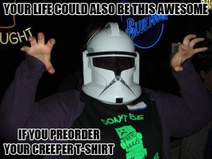Your life could also be this awesome if you preorder your creeper t-shirt