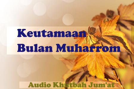 "Audio Khutbah Jum'at ""Keutamaan Bulan Muharrom"""
