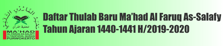 Daftar Thulab Baru Ma'had Al Faruq As-Salafy Marhalah Ta'limul Lughoh (Pra Tsanawy) Tahun Ajaran 1440-1441 H/2019-2020 M