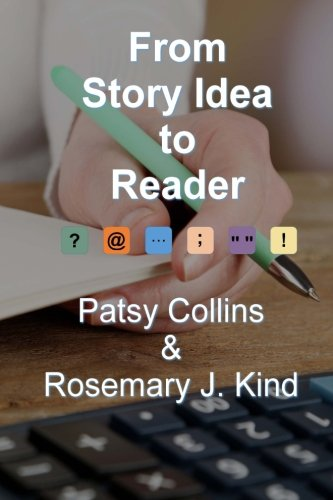 From Story Idea to Reader - Patsy Collins and Rosemary J. Kind