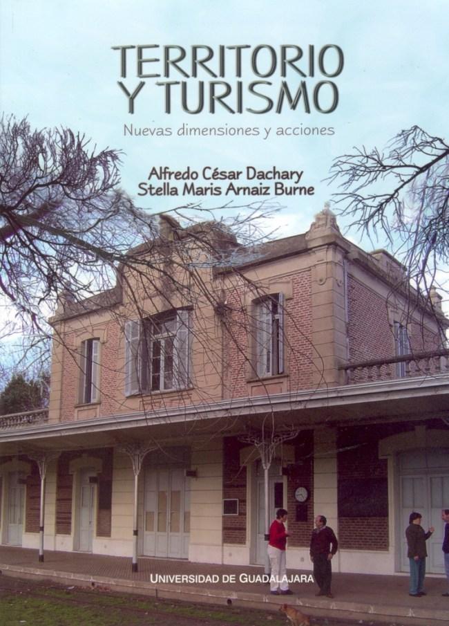 Territorio y Turismo - Nuevas dimensiones y acciones escrito por Alfredo César Dachary