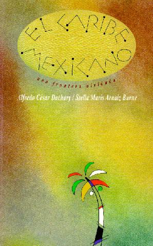 El Caribe Mexicano una frontera olvidada - Alfredo César Dachary