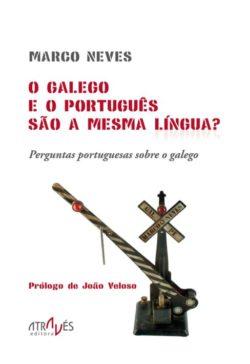 O galego e o português são a mesma língua? Perguntas portuguesas sobre o galego ~ Marco Neves