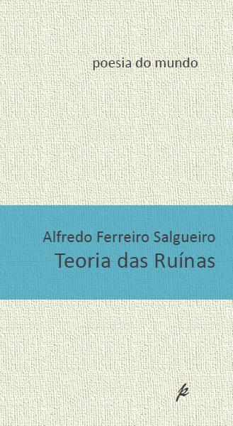 Teoria das ruínas de Alfredo Ferreiro Salgueiro na Poética Edições 2019