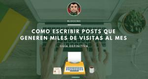 escribir posts que generen miles de visitas