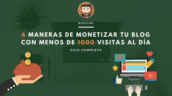 6 maneras de monetizar tu blog con menos de 1000 visitas al día