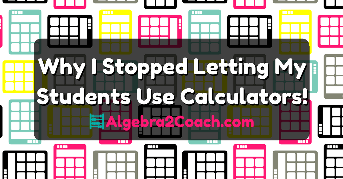 I Stopped Letting My Students Use Calculators in Class!