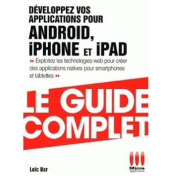 developpez applications pour android iphone et ipad le guide complet exploitez les technologies web pour créer des applications natives pour smartphones et tablettes
