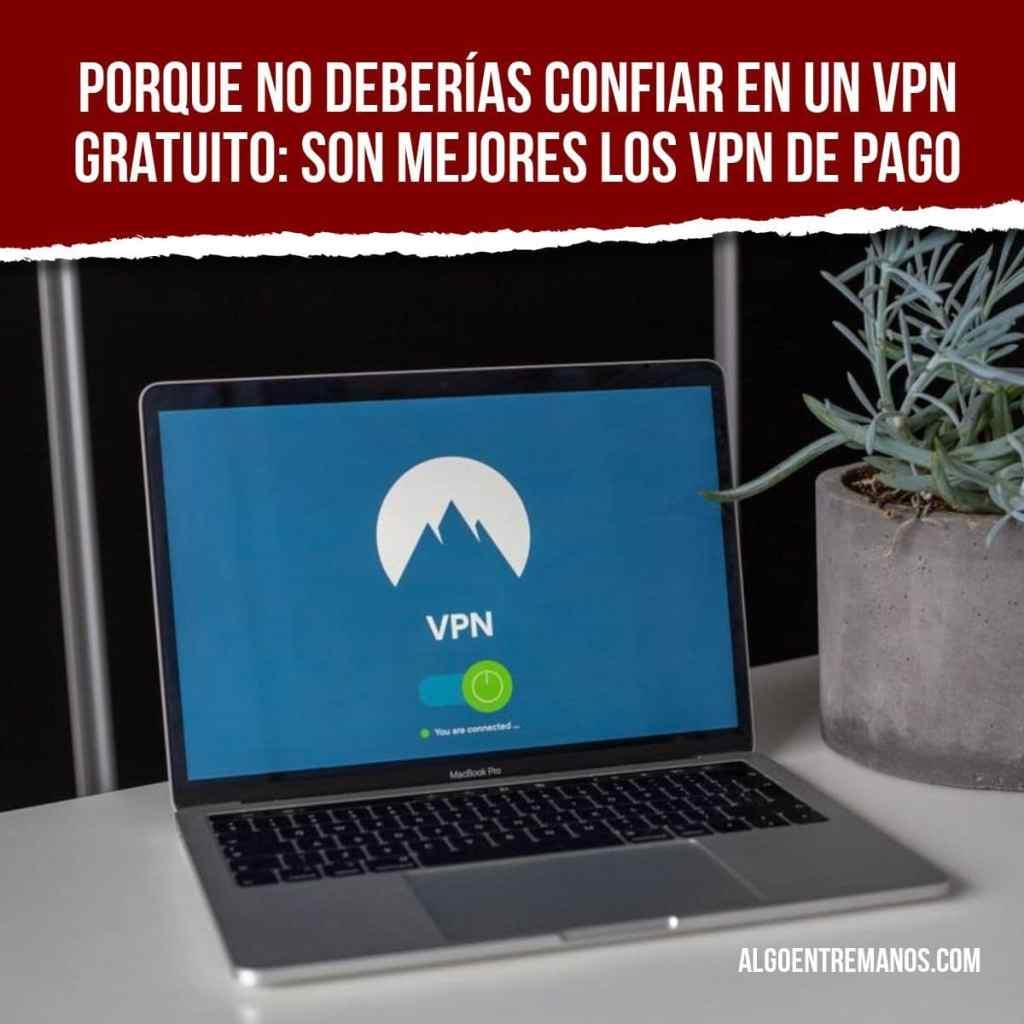 Porque no deberías confiar en un VPN gratuito: son mejores los VPN de pago