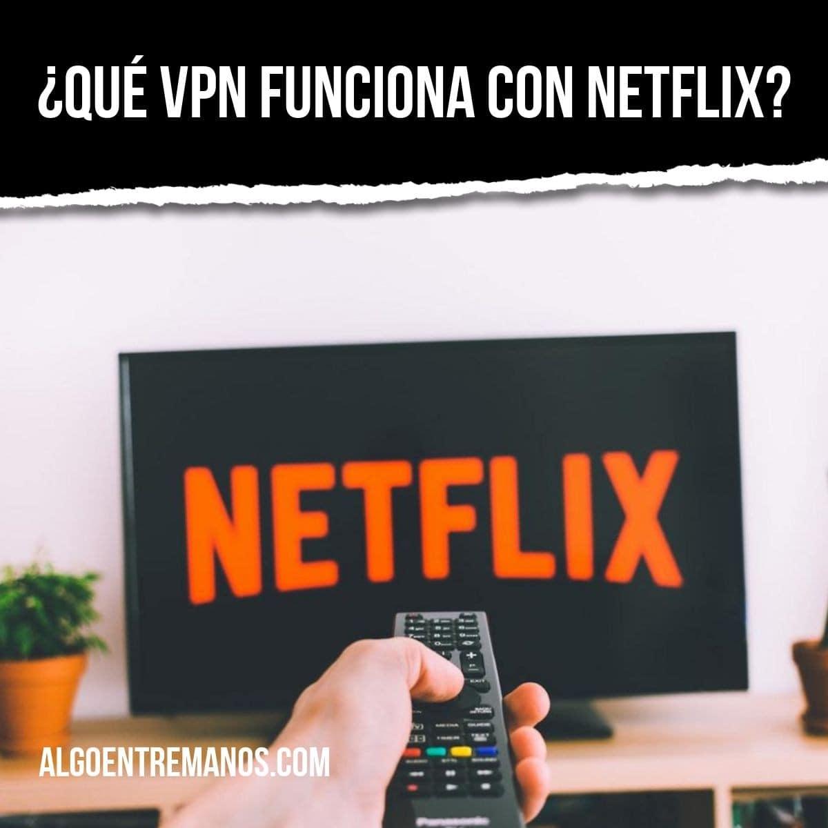 ¿Qué VPN funciona con Netflix?