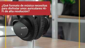 ¿Qué formato de música necesitas para disfrutar unos auriculares Hi-Fi de alta resolución?