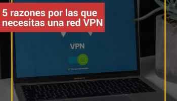 5 razones por las que necesitas una red VPN
