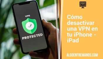 Cómo desactivar una VPN en tu iPhone - iPad: Pasos para desinstalar tu VPN de manera sencilla