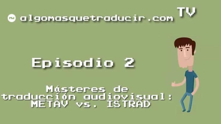 Másteres de traducción audiovisual: METAV vs. ISTRAD