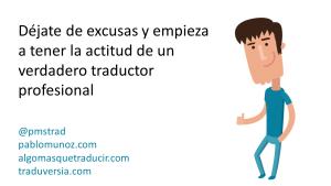 Déjate de excusas y empieza a tener la actitud de un verdadero traductor profesional