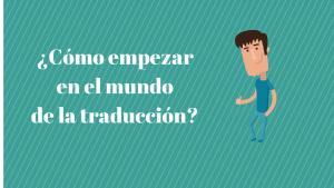¿Cómo empezar en el mundo de la traducción? (El consultorio de Traduversia)