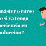 ¿Qué máster o curso hago si ya tengo experiencia en traducción?