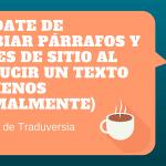 Olvídate de cambiar párrafos y frases de sitio al traducir un texto (al menos normalmente)