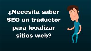 ¿Necesita saber SEO un traductor para localizar sitios web?