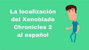 La localización del Xenoblade Chronicles 2 al español
