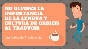 No olvides la importancia de la lengua y cultura de origen al traducir