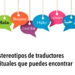 Los 10 estereotipos de traductores más habituales que puedes encontrar