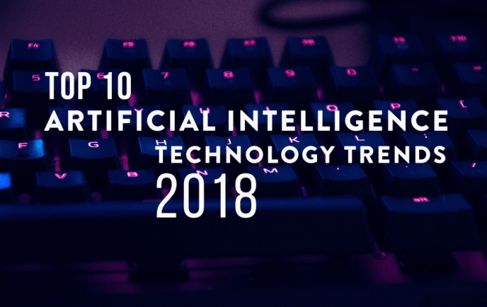 Top 10 Artificial Intelligence Technology Trends for 2018