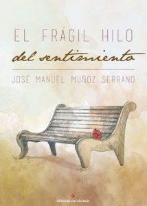 El frágil hilo del sentimiento de José Manuel Muñoz Serrano