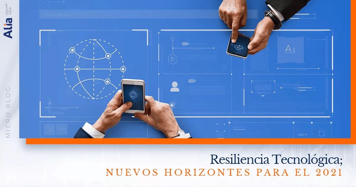 Resiliencia Tecnológica; Nuevos Horizontes para el 2021