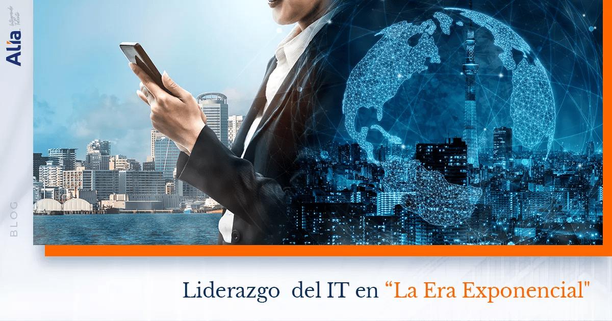 """Liderazgo del IT en """"La Era Exponencial"""""""