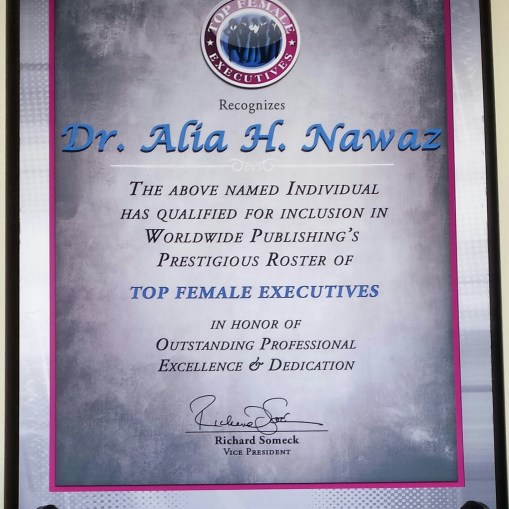Dr. Alia H Nawaz,selected Top Female Executives, from The International Women's Leadership Association. July 2016 Dr. Alia H Nawaz, Recognizes and qualified for inclusion in Worldwide Publishing's Prestigious Roster of Top Female Executives in Honor of Outstanding Professional, Excellence and Dedication.