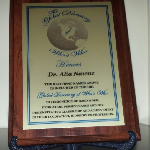 Dr. Alia Nawaz, Honoured Member, The Global Who's who, March 2013 Inclusion in The Global Who's who 2013, as an honoured member, in recognition of dedication and demonstrating leadership and achievement in occupation, industry and profession.