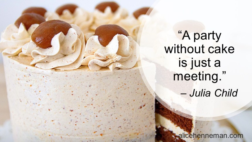 Quote by Julia Child about cake: A party without cake is just a meeting