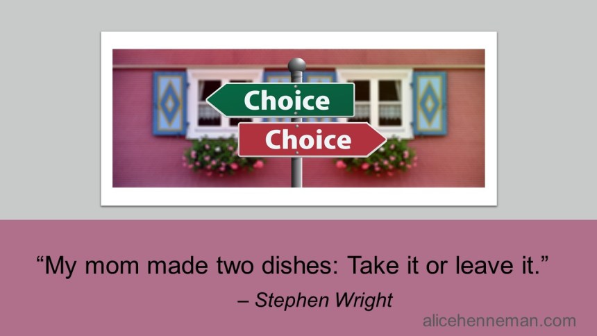 Funny food quote: My mom made two dishes: Take it or leave it.