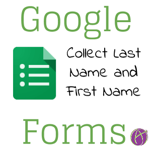 Google Forms collect last name and first name