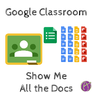 Google Classroom Show Me All The Docs
