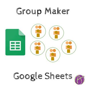 Group Maker: Automatically Make Groups with Google Sheets - Teacher Tech