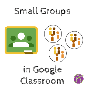 Google Classroom: Assigning to Small Groups - Teacher Tech