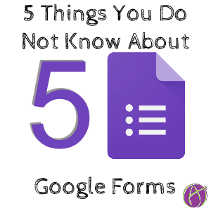 5 Things You Did Not Know About Google Forms - Teacher Tech