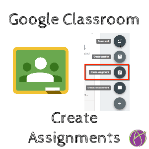 Google Classroom Create Assignments