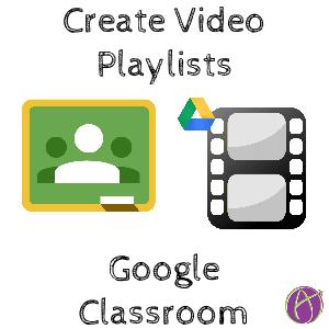 Google Classroom video playlists
