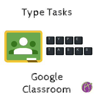 type tasks google classroom start
