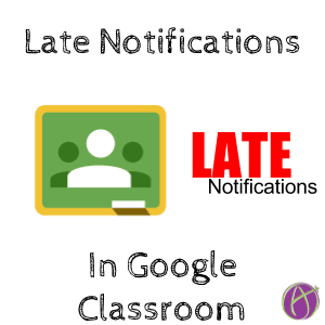 Late Notifications in Google Classroom